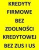 Ogłoszenie darmowe. Lokalizacja:  Bydgoszcz. USŁUGI - Finansowe. Kredyty dla osób prowadzących działalność.